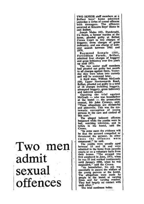 The three members of staff at Kincora appear in court on December 10th, 1981 charged with offences connected to sexual assault of boys. Only one, William McGrath pleaded not guilty and was ready to argue that he had been framed by the UVF with whose leaders he had fallen out. He later changed his plea to guilty apparently because of family fears of what courts disclosures would reveal.